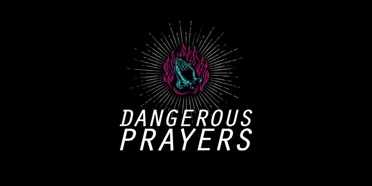 07 Dangerous prayers