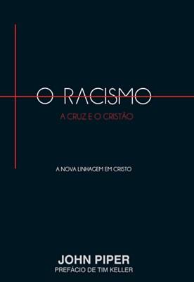 Racismo a Cruz e o Cristão