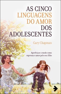 Cinco Linguagens do Amor dos Adolescentes