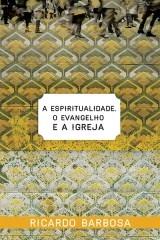 A Espiritualidade, O Evangelho e a Igreja