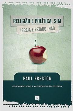 Religião e Política, sim; Igreja e Estado, não