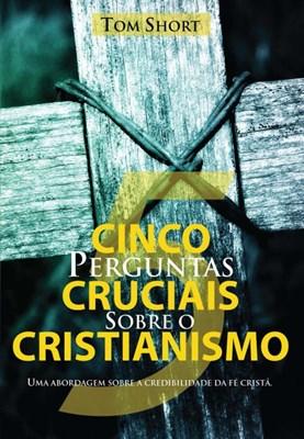 Cinco perguntas cruciais sobre o cristianismo