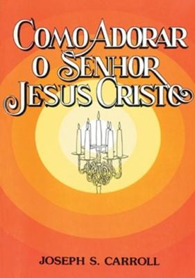Como adorar o Senhor Jesus Cristo