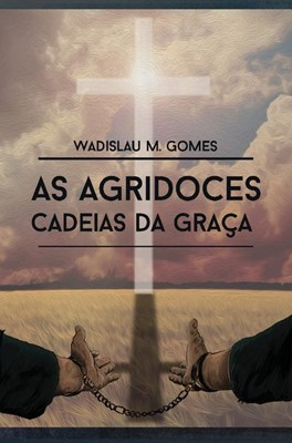 As agridoces cadeias da graça