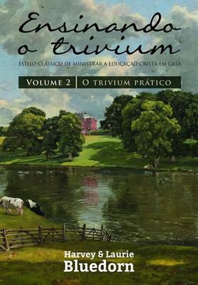 Ensinando o trivium volume 2 - O trivium prático