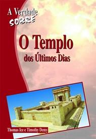 Verdade Sobre o Templo dos Últimos Dias