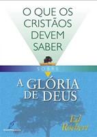 O que os cristãos devem saber sobre a glória de Deus