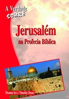 A Verdade Sobre - Jerusalém na Profecia Bíblica