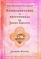 Experimentando as profundezas de Jesus Cristo
