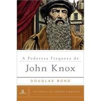 Poderosa Fraqueza de John Knox