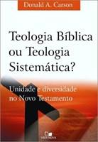 Teologia Bíblica ou Teologia Sistemática?