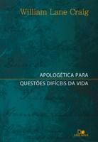 Apologética para questões difíceis da vida