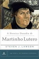 Heroica Ousadia de Martinho Lutero