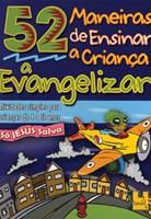 52 Maneiras de ensinar a criança a evangelizar