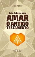 Guia de Bolso para Amar o Antigo Testamento