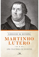 Martinho Lutero - Série clássicos da reforma