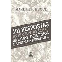 101 respostas às perguntas sobre satanás, demônios e a batalha espiritual