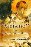 O ateísmo da igreja primitiva