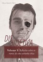 Disbioética - Volume I