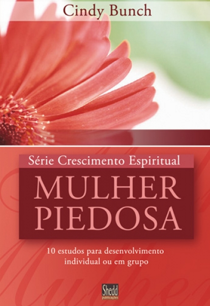Mulher piedosa - série Crescimento Espiritual